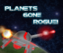 Planets Gone Rogue !